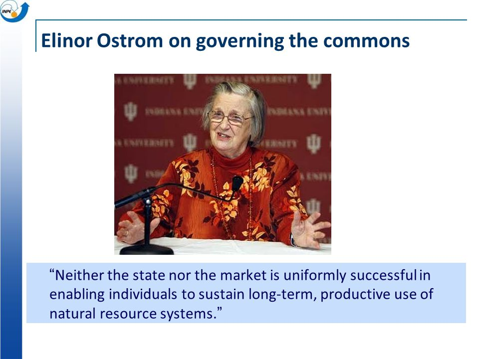 "Elinor Ostrom on governing the commons ""Neither the state nor the market is uniformly successful in enabling individuals to sustain long-term, product"