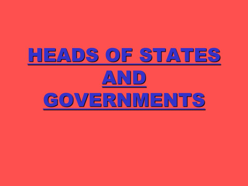 HEADS OF STATES AND GOVERNMENTS