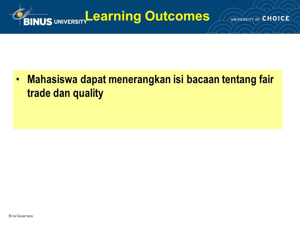 Bina Nusantara Mahasiswa dapat menerangkan isi bacaan tentang fair trade dan quality Learning Outcomes