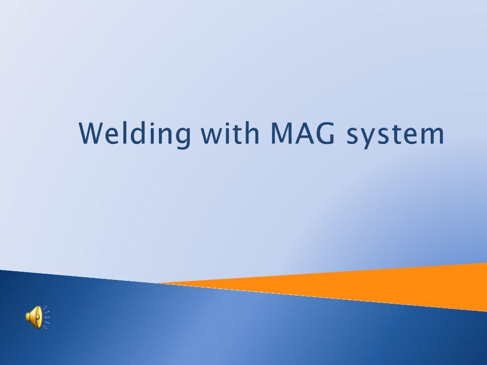 Tutorial: Engineering technology Topic: Welding with MAG system Prepared by: Ing. Josef Martinák st. Projekt Anglicky v odborných předmětech, CZ.1.07/