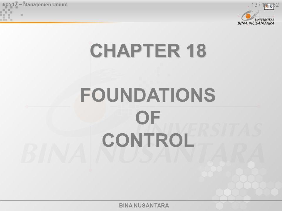 BINA NUSANTARA F0542 – Manajemen Umum 13 / 16 - 32 CHAPTER 18 FOUNDATIONS OF CONTROL