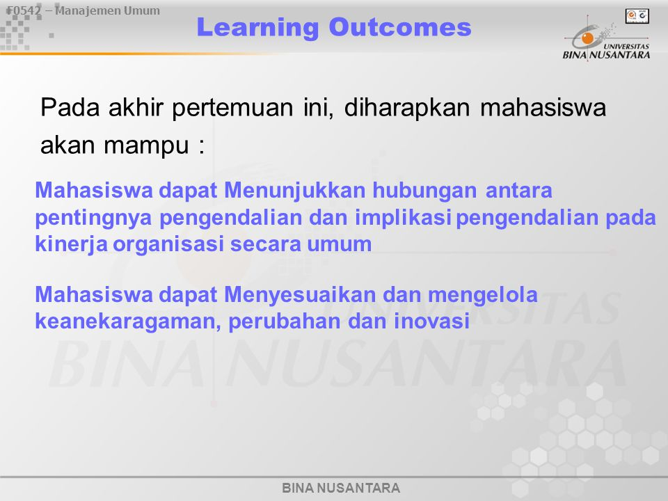 BINA NUSANTARA F0542 – Manajemen Umum Learning Outcomes Pada akhir pertemuan ini, diharapkan mahasiswa akan mampu : Mahasiswa dapat Menunjukkan hubung
