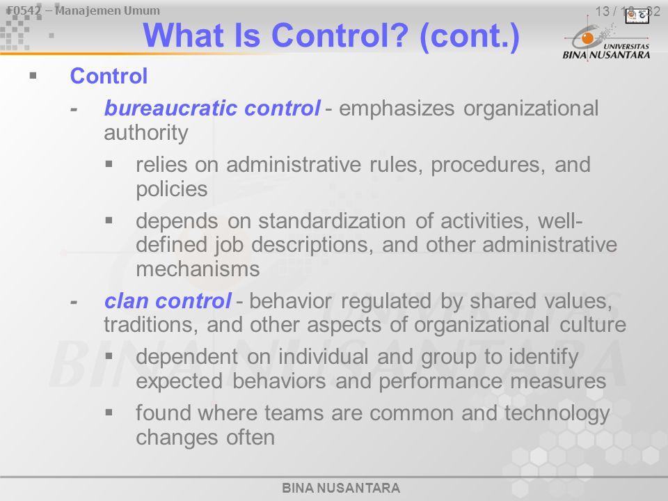 BINA NUSANTARA F0542 – Manajemen Umum 13 / 18 - 32 What Is Control? (cont.)  Control -bureaucratic control - emphasizes organizational authority  re