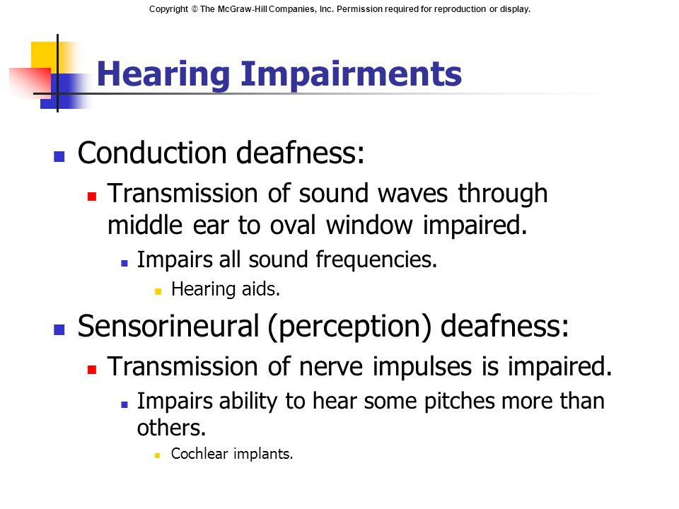 Copyright © The McGraw-Hill Companies, Inc. Permission required for reproduction or display. Hearing Impairments Conduction deafness: Transmission of