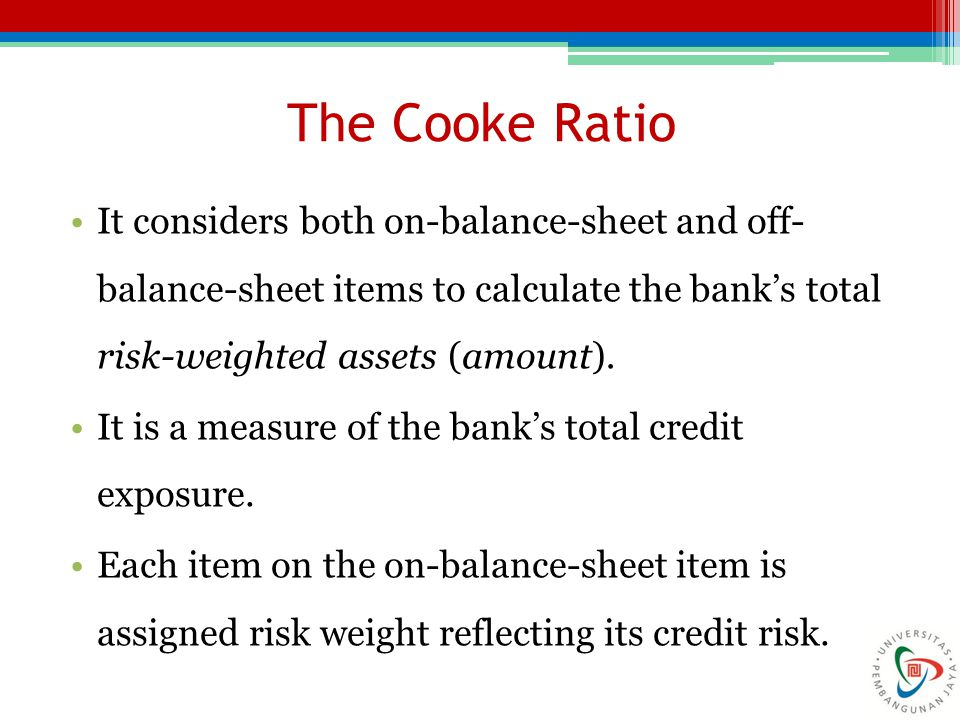 The Cooke Ratio It considers both on-balance-sheet and off- balance-sheet items to calculate the bank's total risk-weighted assets (amount).