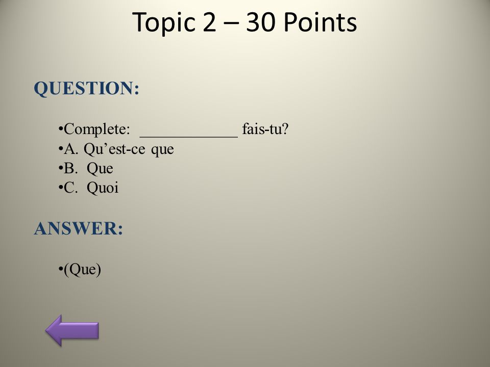 Topic 2 – 30 Points QUESTION: Complete: ____________ fais-tu.
