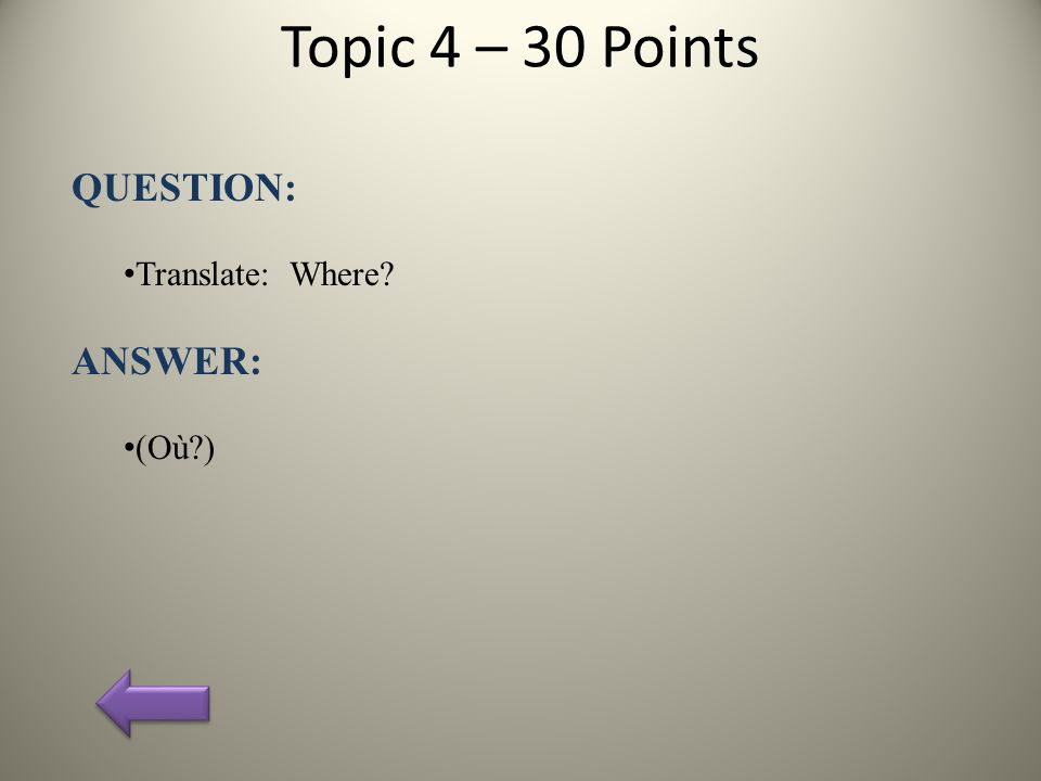 Topic 4 – 30 Points QUESTION: Translate: Where ANSWER: (Où )