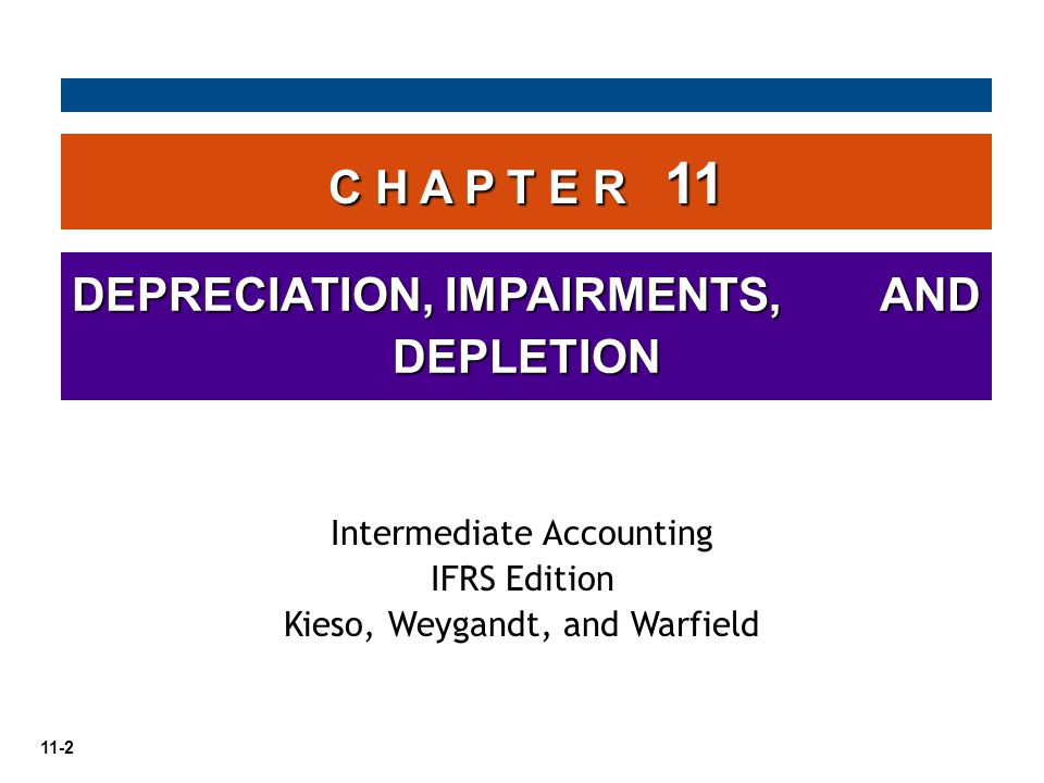 11-2 C H A P T E R 11 DEPRECIATION, IMPAIRMENTS, AND DEPLETION Intermediate Accounting IFRS Edition Kieso, Weygandt, and Warfield