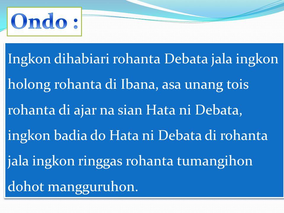 Ingkon dihabiari rohanta Debata jala ingkon holong rohanta di Ibana, asa unang tois rohanta di ajar na sian Hata ni Debata, ingkon badia do Hata ni Debata di rohanta jala ingkon ringgas rohanta tumangihon dohot mangguruhon.