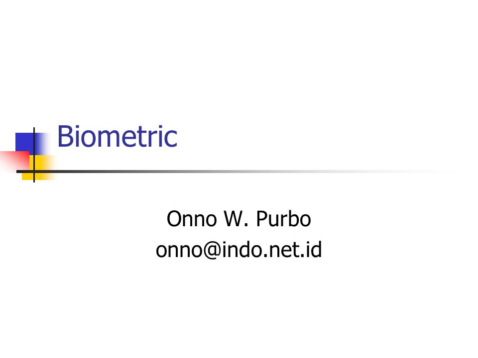 Biometric Onno W. Purbo onno@indo.net.id