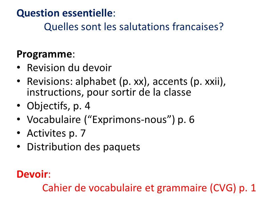 Question essentielle: Quelles sont les salutations francaises? Programme: Revision du devoir Revisions: alphabet (p. xx), accents (p. xxii), instructi