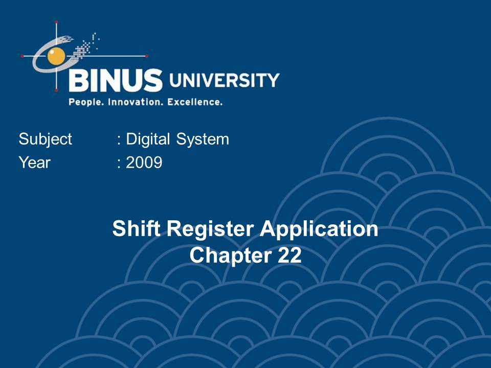 Shift Register Application Chapter 22 Subject: Digital System Year: 2009