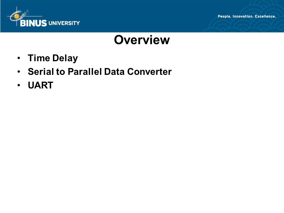Overview Time Delay Serial to Parallel Data Converter UART