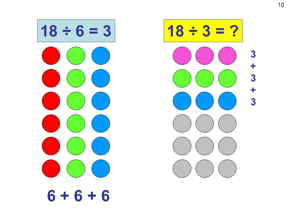 10 6 + 6 + 6 18 ÷ 6 = 318 ÷ 3 = 3+3+33+3+3