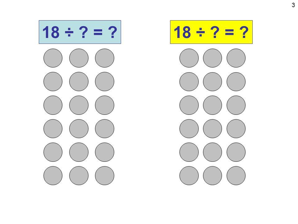 14 6 + 6 + 6 18 ÷ 6 = 318 ÷ 3 = 6 3+3+3+3+3+33+3+3+3+3+3