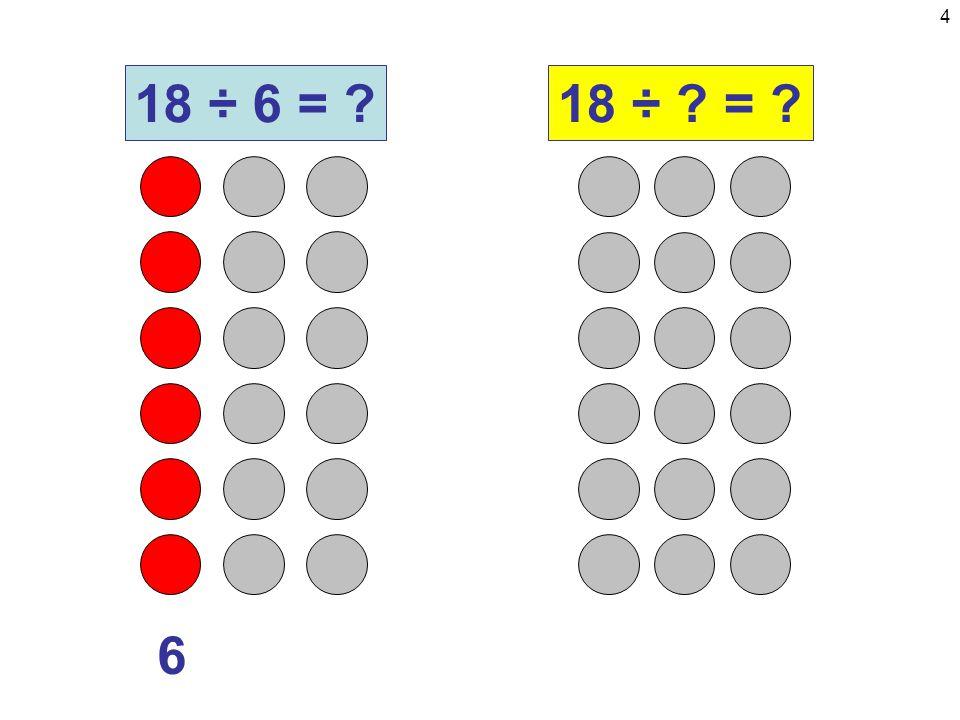 5 6 + 6 18 ÷ 6 = ?18 ÷ ? = ?