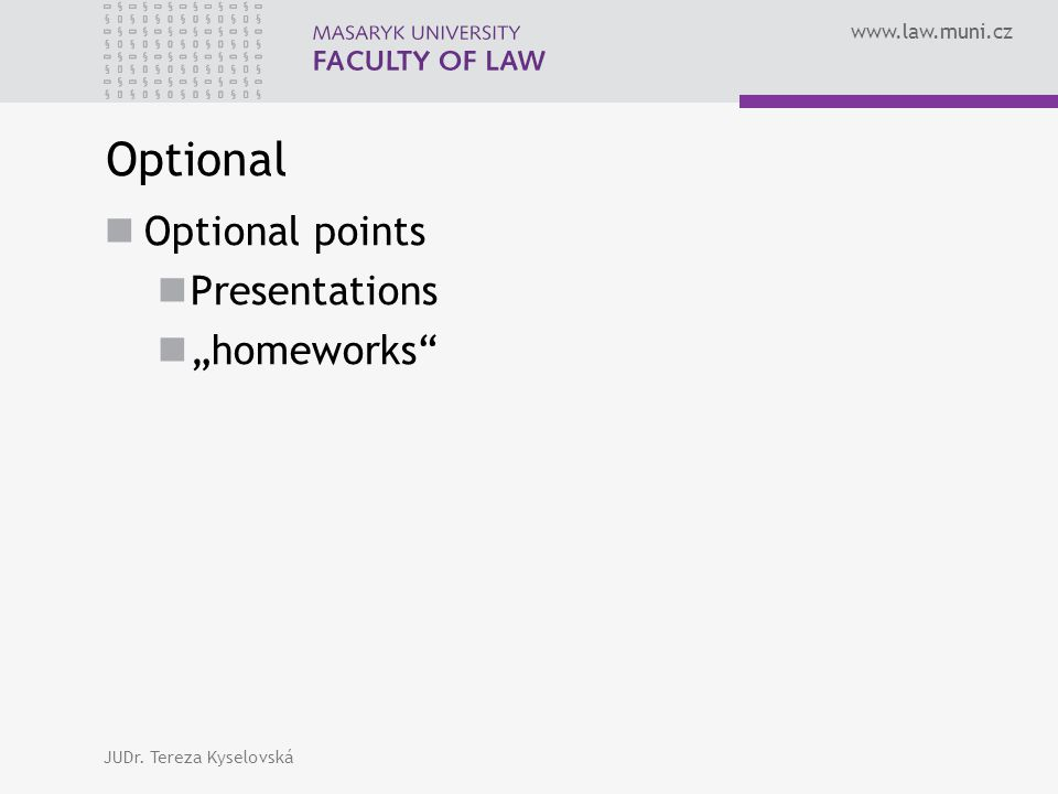 "www.law.muni.cz Optional Optional points Presentations ""homeworks JUDr. Tereza Kyselovská"