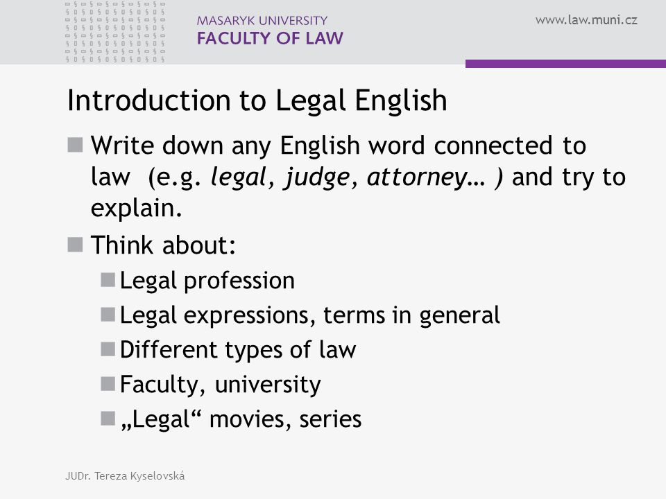 www.law.muni.cz Introduction to Legal English Write down any English word connected to law (e.g.