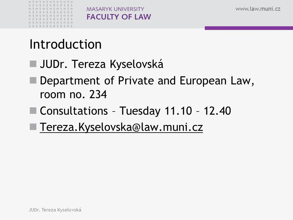 www.law.muni.cz Introduction JUDr.