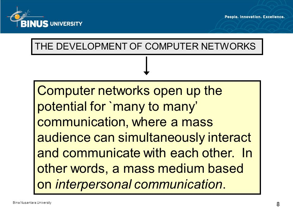 THE DEVELOPMENT OF COMPUTER NETWORKS Computer networks open up the potential for `many to many' communication, where a mass audience can simultaneousl