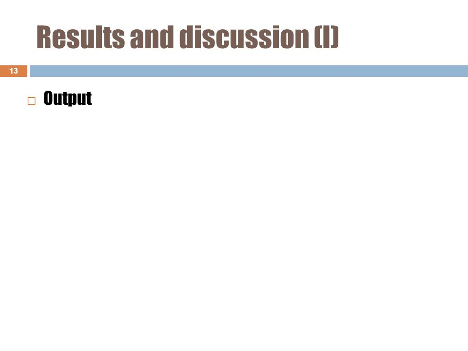 Results and discussion (I) 13  Output