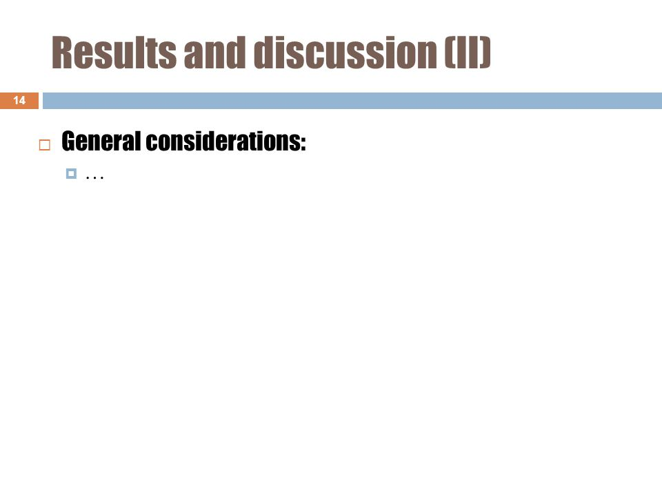 Results and discussion (II) 14 ……  General considerations: