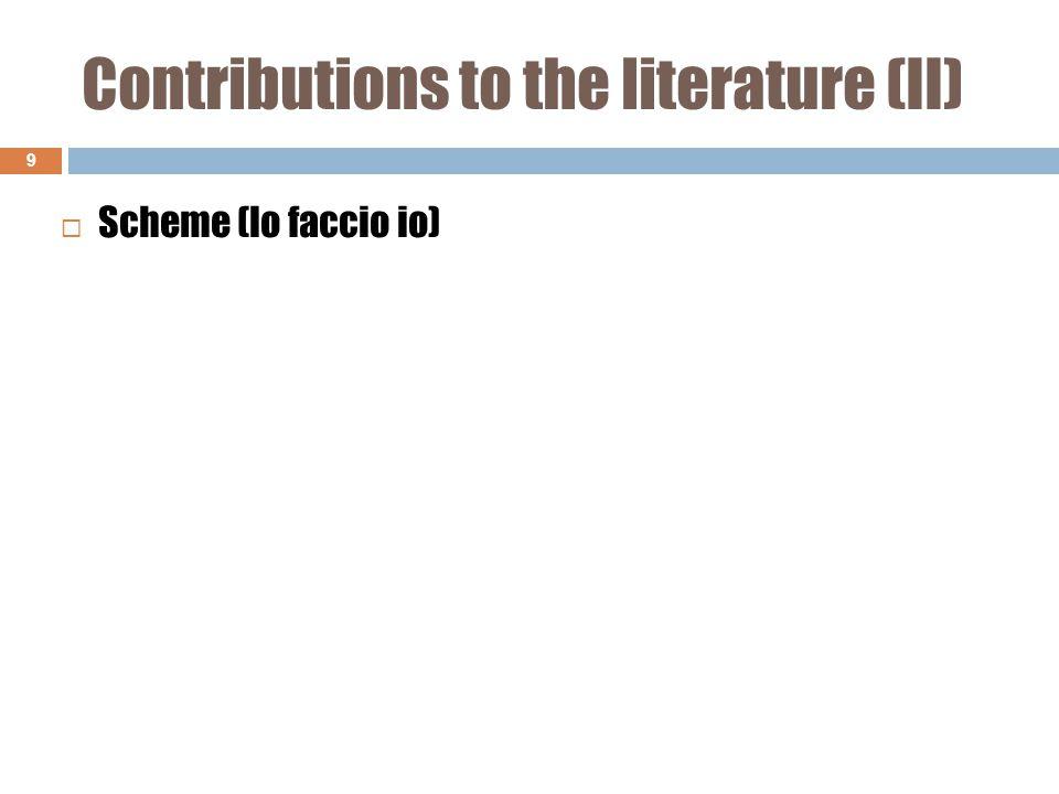 Contributions to the literature (II) 9  Scheme (lo faccio io)
