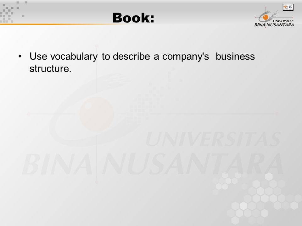 Book: Use vocabulary to describe a company s business structure.
