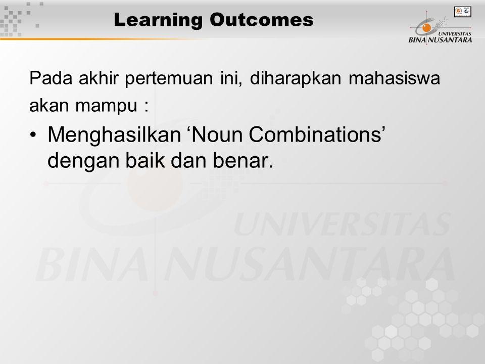 Learning Outcomes Pada akhir pertemuan ini, diharapkan mahasiswa akan mampu : Menghasilkan 'Noun Combinations' dengan baik dan benar.