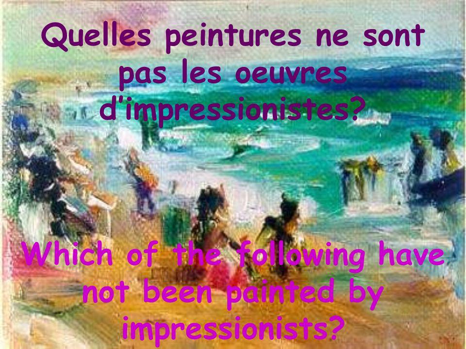 Quelles peintures ne sont pas les oeuvres d'impressionistes.