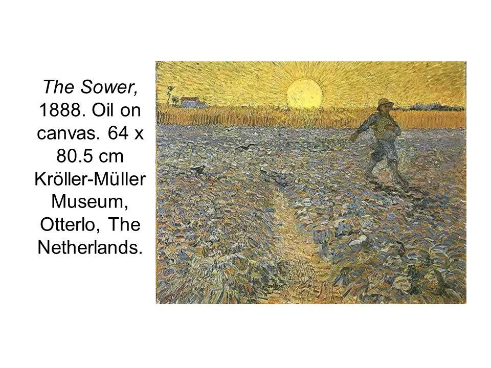 The Sower, 1888. Oil on canvas. 64 x 80.5 cm Kröller-Müller Museum, Otterlo, The Netherlands.