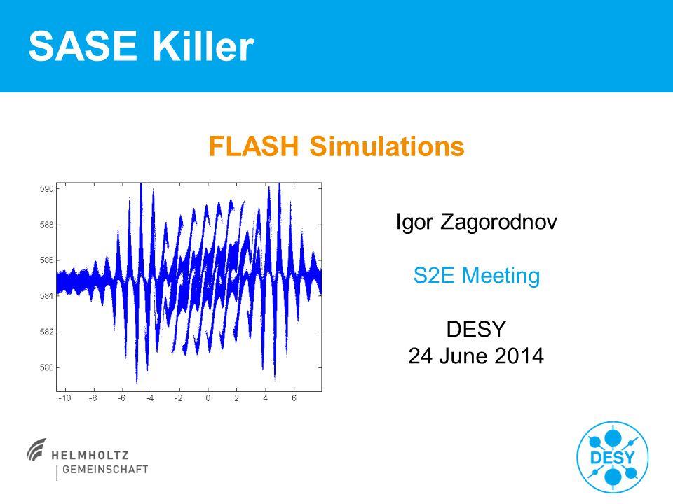 FLASH Simulations SASE Killer Igor Zagorodnov S2E Meeting DESY 24 June 2014