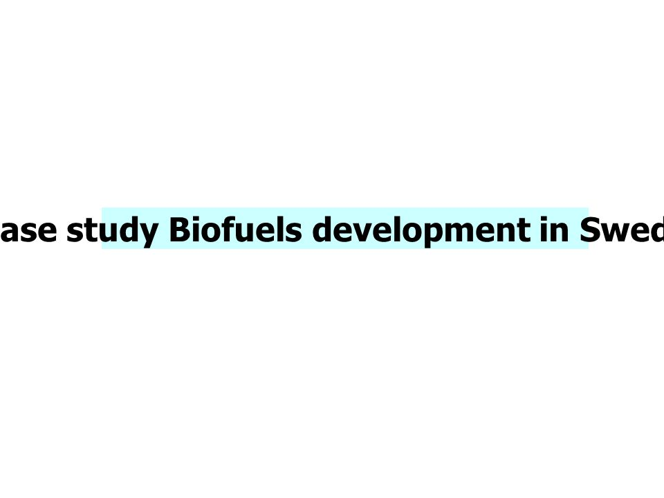 Case study Biofuels development in Sweden