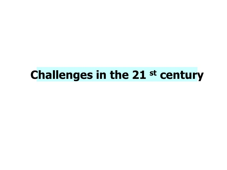 Challenges in the 21 st century