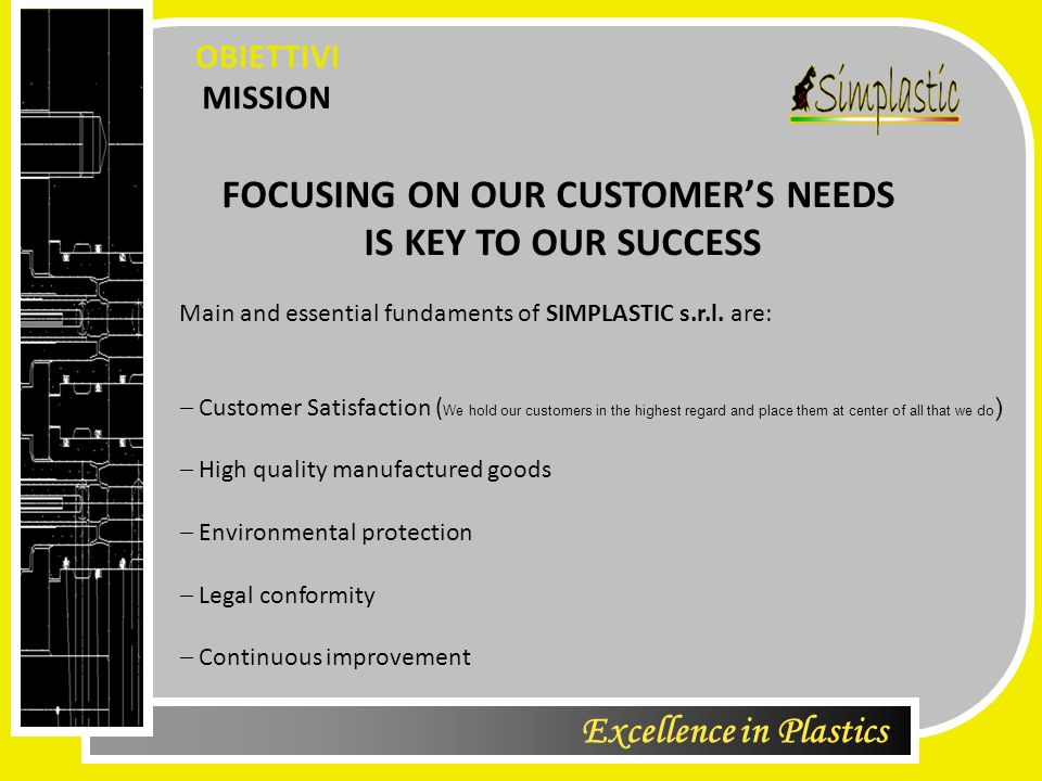 Excellence in Plastics MISSION OBIETTIVI Main and essential fundaments of SIMPLASTIC s.r.l.