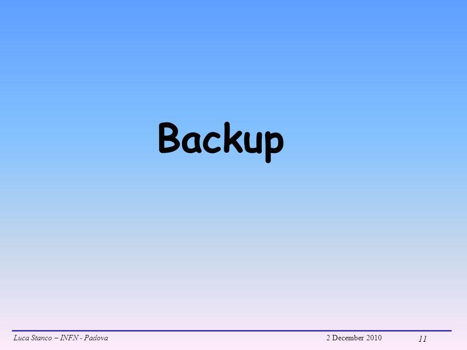 Luca Stanco – INFN - Padova2 December 2010 11 Backup