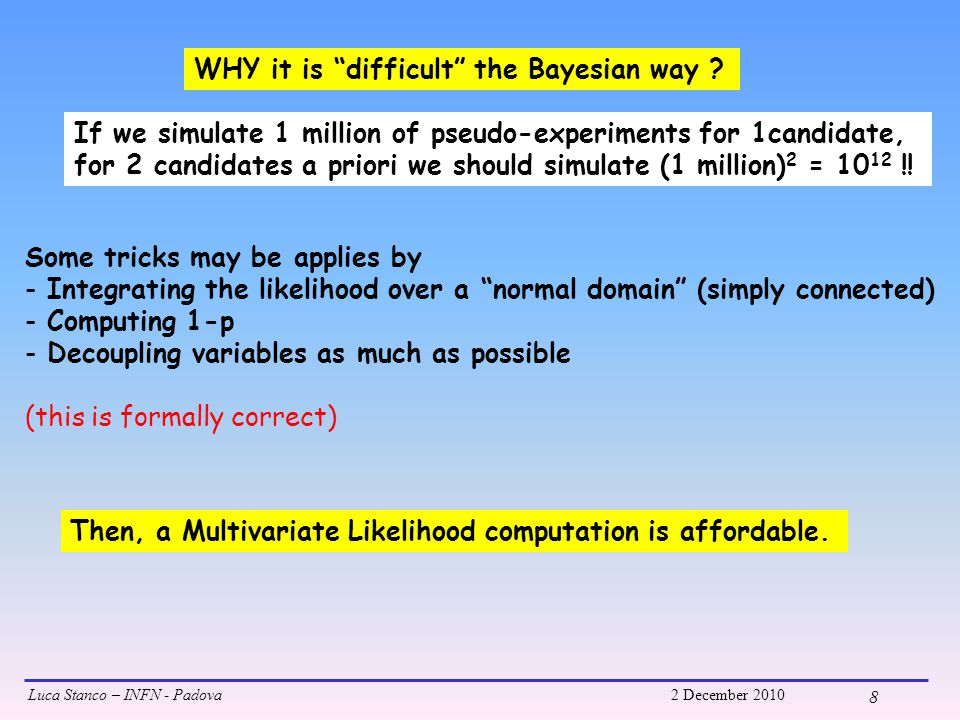 Luca Stanco – INFN - Padova2 December 2010 8 WHY it is difficult the Bayesian way .
