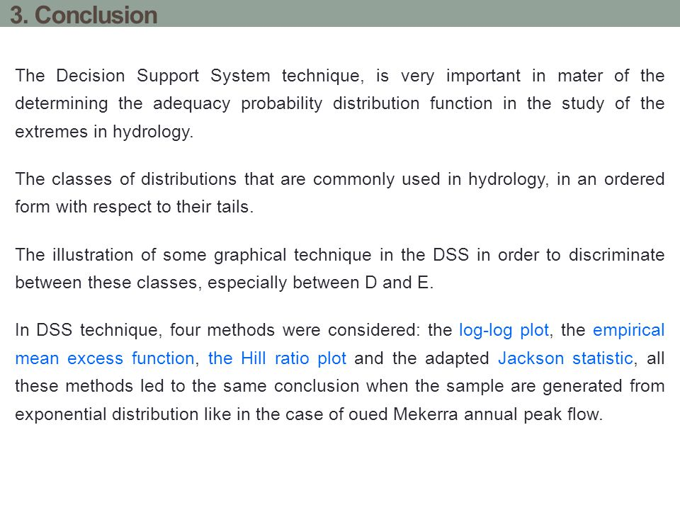 3. Conclusion The Decision Support System technique, is very important in mater of the determining the adequacy probability distribution function in t