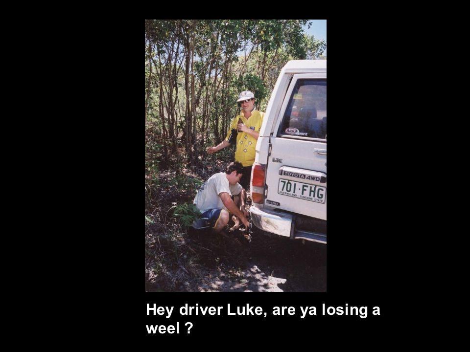 Hey driver Luke, are ya losing a weel ?