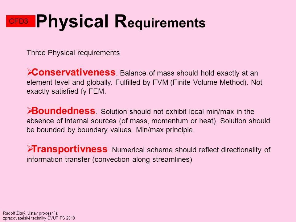 Rudolf Žitný, Ústav procesní a zpracovatelské techniky ČVUT FS 2010 Physical R equirements CFD3 Three Physical requirements  Conservativeness.
