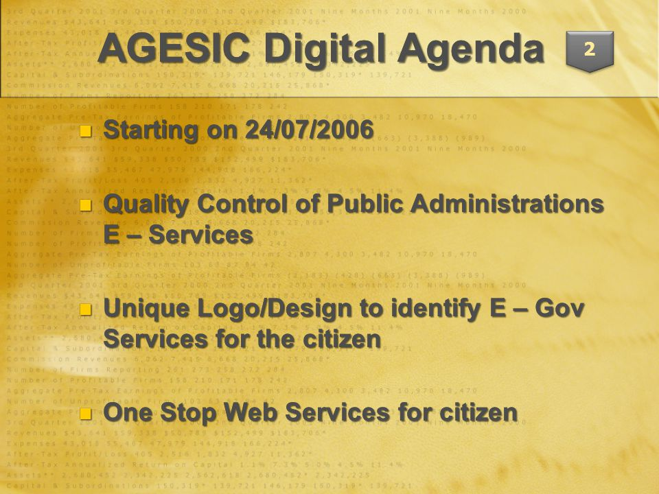 Starting on 24/07/2006 Starting on 24/07/2006 Quality Control of Public Administrations E – Services Quality Control of Public Administrations E – Services Unique Logo/Design to identify E – Gov Services for the citizen Unique Logo/Design to identify E – Gov Services for the citizen One Stop Web Services for citizen One Stop Web Services for citizen Starting on 24/07/2006 Starting on 24/07/2006 Quality Control of Public Administrations E – Services Quality Control of Public Administrations E – Services Unique Logo/Design to identify E – Gov Services for the citizen Unique Logo/Design to identify E – Gov Services for the citizen One Stop Web Services for citizen One Stop Web Services for citizen AGESIC Digital Agenda 2