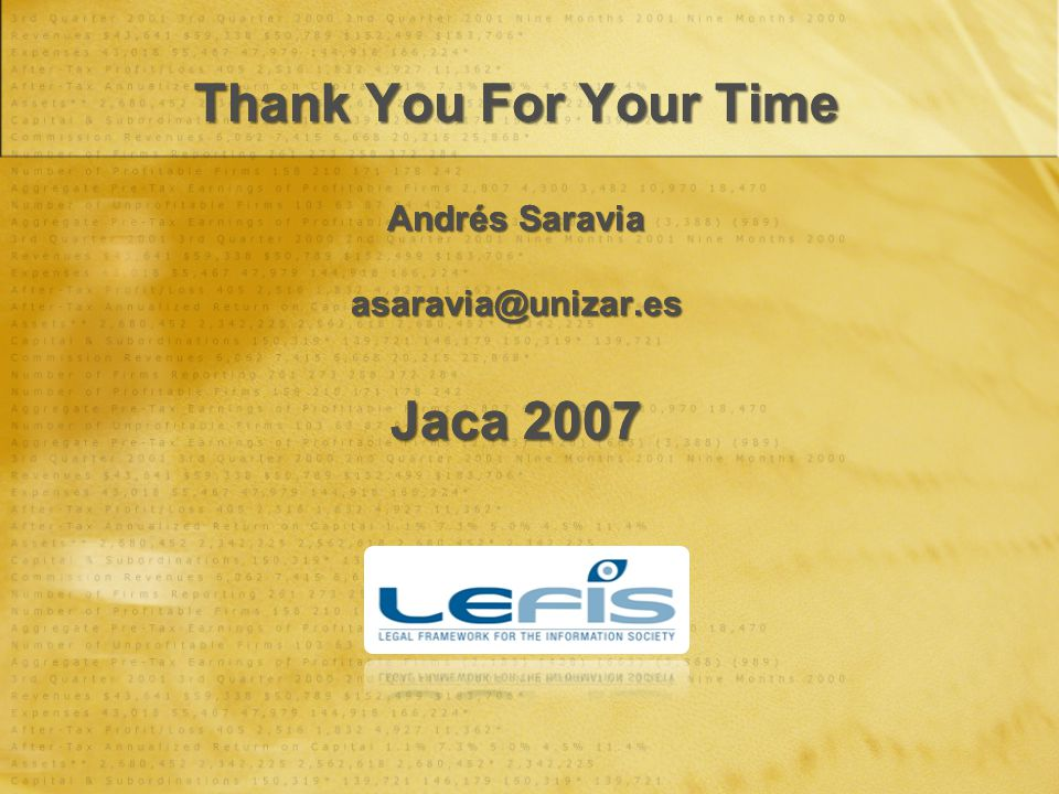 Thank You For Your Time Andrés Saravia asaravia@unizar.es Jaca 2007 Thank You For Your Time Andrés Saravia asaravia@unizar.es Jaca 2007