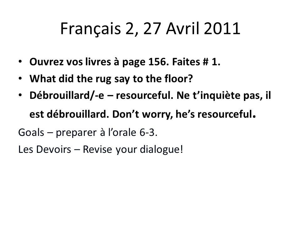 Français 2, 27 Avril 2011 Ouvrez vos livres à page 156.