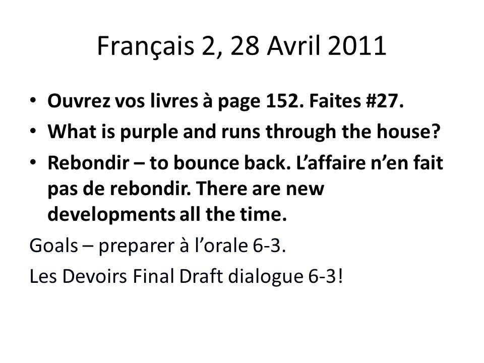 Français 2, 28 Avril 2011 Ouvrez vos livres à page 152.