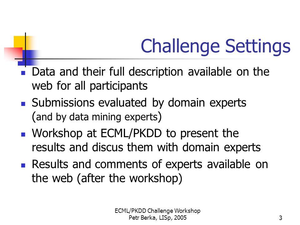 ECML/PKDD Challenge Workshop Petr Berka, LISp, 20054 Discovery Challenges http://lisp.vse.cz/challenge