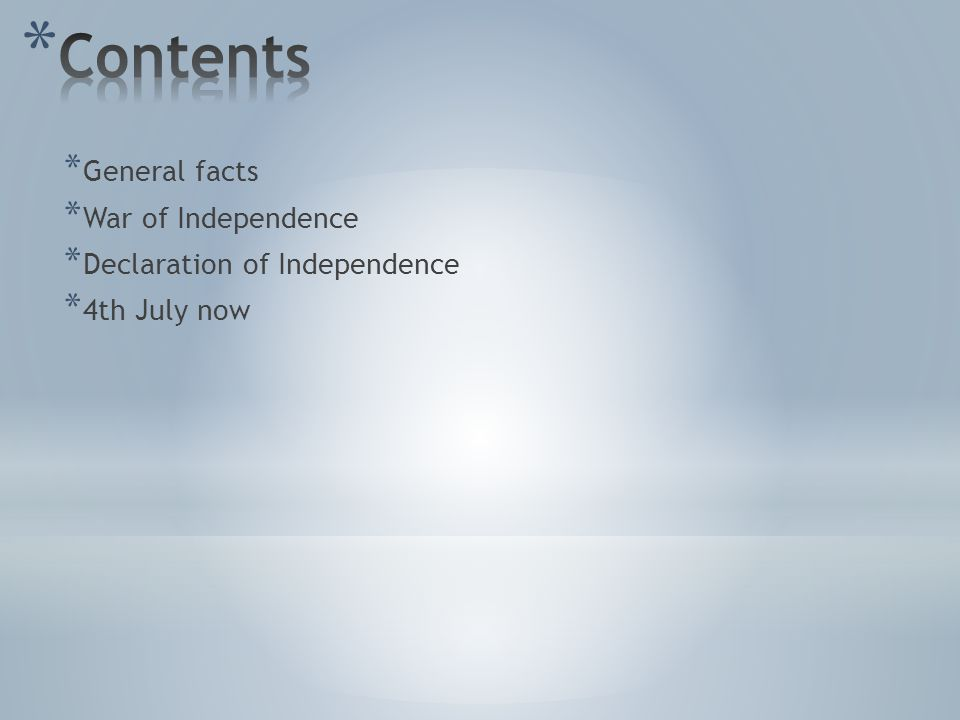 * General facts * War of Independence * Declaration of Independence * 4th July now
