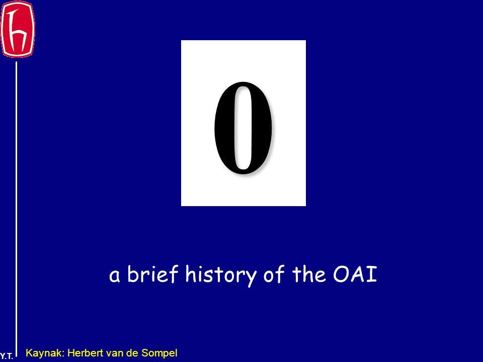 Y.T. a brief history of the OAI 0 Kaynak: Herbert van de Sompel