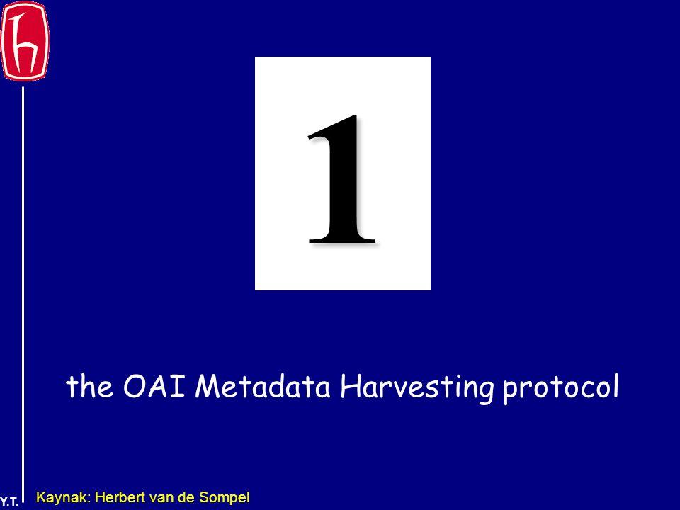 Y.T. the OAI Metadata Harvesting protocol 1 Kaynak: Herbert van de Sompel