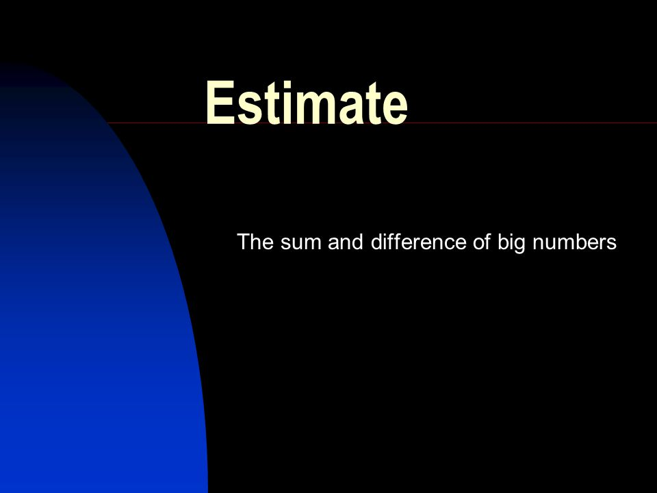 Estimate The sum and difference of big numbers