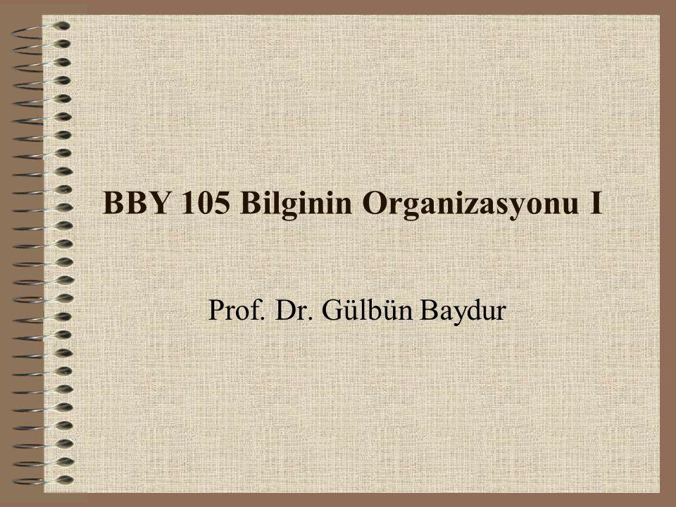 BBY 105 Bilginin Organizasyonu I Prof. Dr. Gülbün Baydur